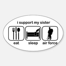Eat Sleep Air Force - Support Sis Oval Decal