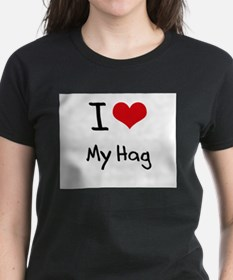 I Love My Hag T-Shirt