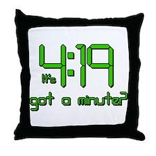 It's 4:19 Got a Minute? (420) Throw Pillow