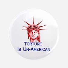 "Torture Is Un-American 3.5"" Button"