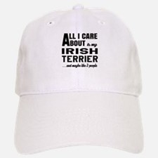 All I care about is my Irish Terrier Dog Baseball Baseball Cap