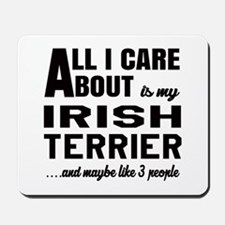 All I care about is my Irish Terrier Dog Mousepad