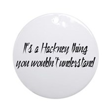 It's a Hackney Thing Ornament (Round)