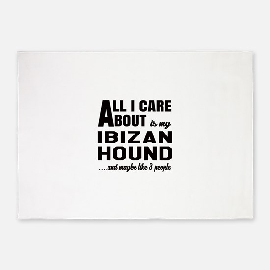 All I care about is my Ibizan Hound 5'x7'Area Rug