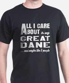All I care about is my Great Dane Dog T-Shirt