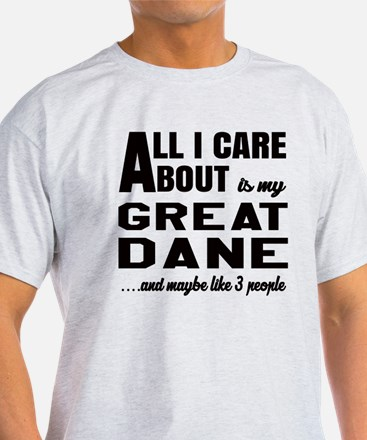 All I care about is my Great Dane Do T-Shirt