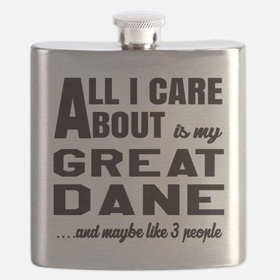 All I care about is my Great Dane Dog Flask