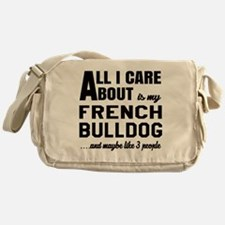 All I care about is my French Bulldo Messenger Bag