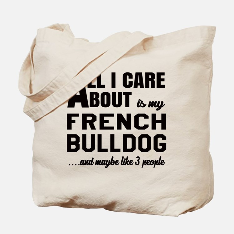 All I care about is my French Bulldog Tote Bag
