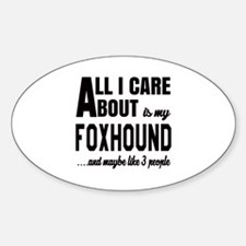 All I care about is my Foxhound Dog Decal