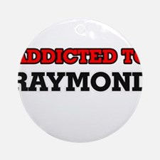 Addicted to Raymond Round Ornament