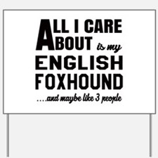 All I care about is my English Foxhound Yard Sign