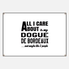 All I care about is my Dogue de Bordeaux Do Banner