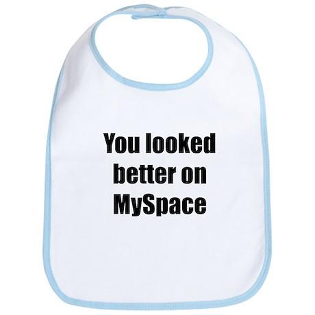 You looked better on MySpace Bib