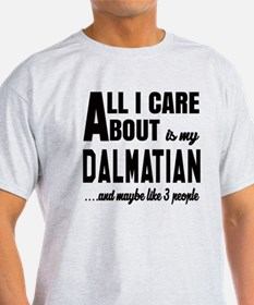 All I care about is my Dalmatian Dog T-Shirt