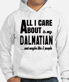 All I care about is my Dalmatian Hoodie