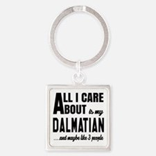 All I care about is my Dalmatian D Square Keychain