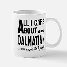 All I care about is my Dalmatian Dog Mug