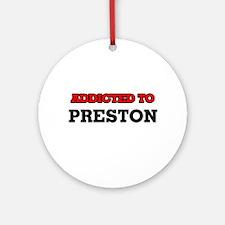 Addicted to Preston Round Ornament