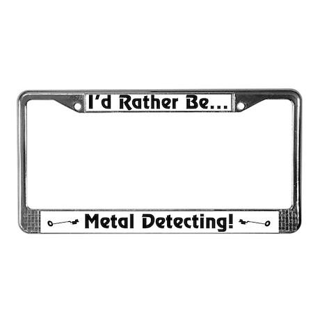 """""""I'd Rather Be Metal Detecting!"""" License Pl. Frame"""
