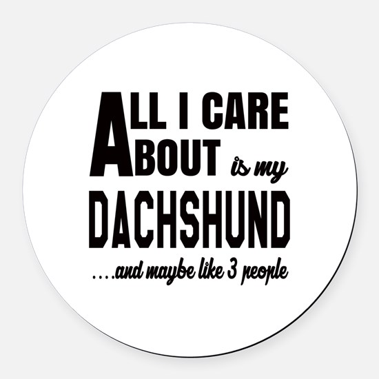 All I care about is my Dachshund Round Car Magnet