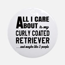 All I care about is my Curly-Coated Round Ornament