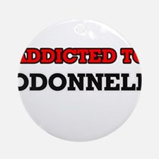 Addicted to Odonnell Round Ornament