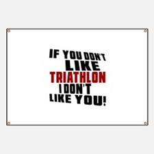 You Don't Like Triathlon I Don't Like You Banner