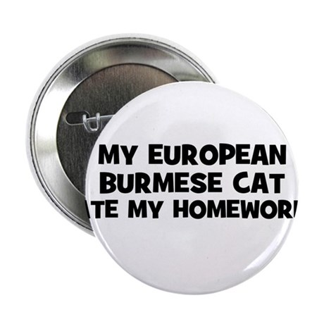 "My European Burmese Cat Ate M 2.25"" Button"