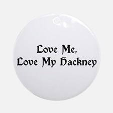 Love Me, Love My Hackney Ornament (Round)