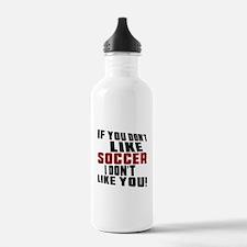 You Don't Like Soccer Water Bottle