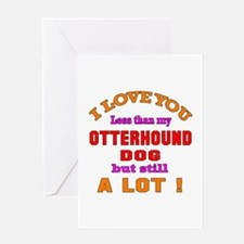 I love you less than my Otterhound D Greeting Card