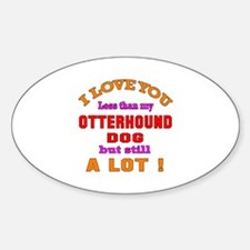 I love you less than my Otterhound Decal
