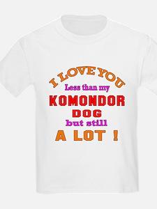 I love you less than my Komondo T-Shirt