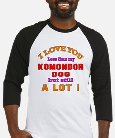 I love you less than my Komondor D Baseball Jersey