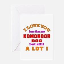 I love you less than my Komondor Dog Greeting Card