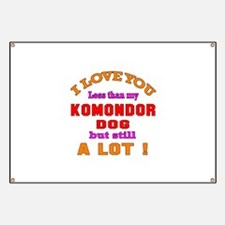 I love you less than my Komondor Dog Banner