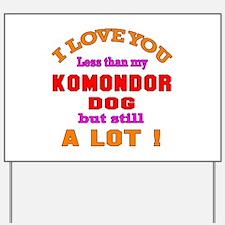 I love you less than my Komondor Dog Yard Sign