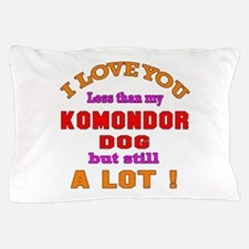 I love you less than my Komondor Dog Pillow Case