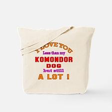 I love you less than my Komondor Dog Tote Bag