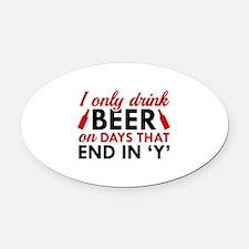 I Only Drink Beer Oval Car Magnet