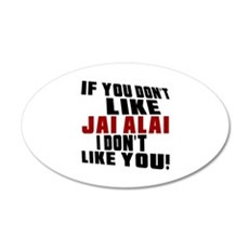 You Don't Like Jai Alai I Do Wall Decal