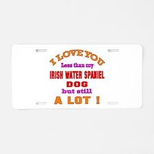 I love you less than my Iri Aluminum License Plate