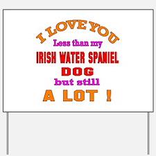 I love you less than my Irish Water Span Yard Sign