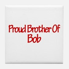 Proud Brother of Bob Tile Coaster