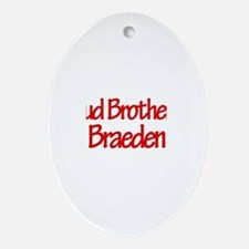 Proud Brother of Braeden Oval Ornament