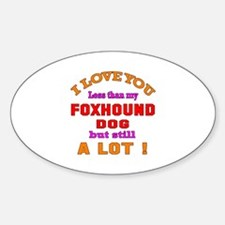 I love you less than my Foxhound Do Decal