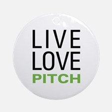 Live Love Pitch Ornament (Round)