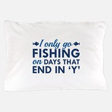 I Only Go Fishing Pillow Case