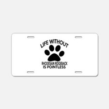 Life Without Rhodesian Ridg Aluminum License Plate